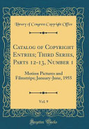 Catalog of Copyright Entries; Third Series, Parts 12-13, Number 1, Vol. 9