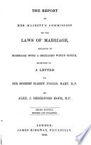 The Report of Her Majesty's Commission on the Laws of Marriage, Relative to Marriage with a Deceased Wife's Sister, Examined in a Letter to Sir Robert Harry Inglis