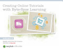 Creating Online Tutorials with Byte-Syze Learning