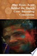 Matt Ryan: Actor Behind the Trench Coat: Becoming Constantine