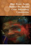 Matt Ryan  Actor Behind the Trench Coat  Becoming Constantine