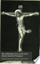 The sufferings of our Lord Jesus Christ  from the Portugese