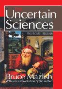 The Uncertain Sciences