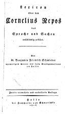 Lexicon über den Cornelius Nepos, das Sprache und Sachen vollst. erkl. 2., verm. u. verb. Aufl