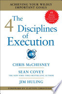 """The 4 Disciplines of Execution: Achieving Your Wildly Important Goals"" by Chris McChesney, Sean Covey, Jim Huling"