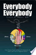 Everybody for Everybody  Truth  Oneness  Good and and Beauty for Everyone s Life  Liberty and Pursuit of Happiness Volume 1