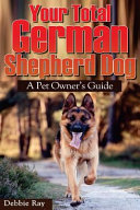 Your Total German Shepherd Dog  a Pet Owner s Guide