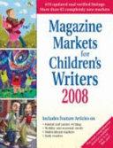 Magazine Markets for Children s Writers 2008