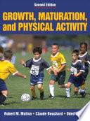"""Growth, Maturation, and Physical Activity"" by Robert M. Malina, Claude Bouchard, Oded Bar-Or"