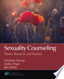 """""""Sexuality Counseling: Theory, Research, and Practice"""" by Christine Murray, Amber Pope, Ben Willis"""