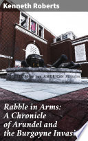 Rabble in Arms  A Chronicle of Arundel and the Burgoyne Invasion