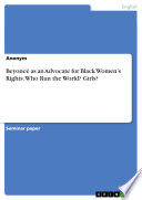 Beyonc   as an Advocate for Black Women   s Rights  Who Run the World  Girls  Book