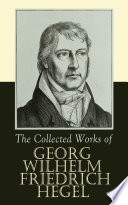 The Collected Works Of Georg Wilhelm Friedrich Hegel
