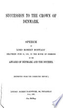 Succession to the crown of Denmark Speech of Lord Robert Montagu delivered June 18, 1861, in the House of Commons on the affairs of Denmark and the duchies
