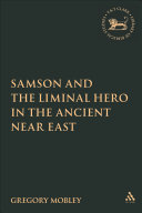 Samson and the Liminal Hero in the Ancient Near East