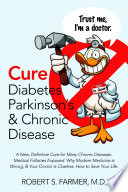 Cure Diabetes Parkinson‰Ûªs & Chronic Disease: A New, Definitive Cure for Many Chronic Diseases. Medical Fallacies Exposed. Why Modern Medicine is Wrong, & Your Doctor is Clueless. How to Save Your Life. Pdf/ePub eBook