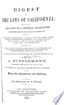 Digest of the Laws of California  Containing All Laws of a General Character which Were in Force on the First Day of January  1858