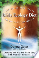"""The Body Ecology Diet: Recovering Your Health and Rebuilding Your Immunity"" by Donna Gates, Linda Schatz"