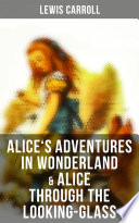 Alice s Adventures in Wonderland   Alice Through the Looking Glass