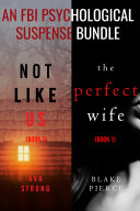 An FBI Psychological Suspense Bundle (Not Like Us and The Perfect Wife)
