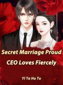 Secret Marriage  Proud CEO Loves Fiercely