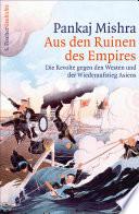 Aus den Ruinen des Empires  : Die Revolte gegen den Westen und der Wiederaufstieg Asiens