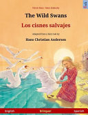 The Wild Swans Los Cisnes Salvajes Bilingual Children S Book Adapted From A Fairy Tale By Hans Christian Andersen English Spanish