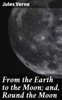 From the Earth to the Moon; and, Round the Moon [Pdf/ePub] eBook