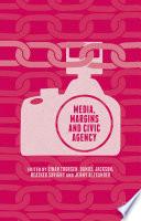 Media  Margins and Civic Agency