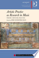 Artistic Practice as Research in Music  Theory  Criticism  Practice Book PDF