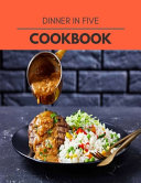 Dinner In Five Cookbook