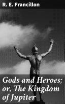 Gods and Heroes; or, The Kingdom of Jupiter Pdf/ePub eBook