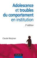 Adolescence et troubles du comportement en institution - 3e édition