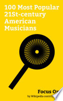 Focus On 100 Most Popular 21st Century American Musicians
