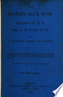 The People s Blue Book  Taxation as it is and as it ought to be  By C  Tennant  Second edition