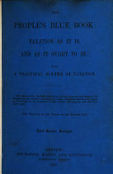 The People's Blue Book. Taxation as it is and as it ought to be. By C. Tennant. Second edition
