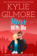 Mess With Me  A Small Town Romantic Comedy  Happy Endings Book Club  Book 6