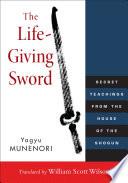 """The Life-Giving Sword: Secret Teachings from the House of the Shogun"" by Yagyu Munenori, William Scott Wilson"