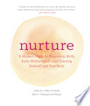 """Nurture: A Modern Guide to Pregnancy, Birth, Early Motherhood—and Trusting Yourself and Your Body"" by Erica Chidi Cohen, Jillian Ditner"