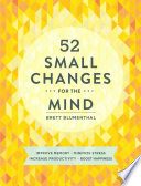 """52 Small Changes for the Mind: Improve Memory * Minimize Stress * Increase Productivity * Boost Happiness"" by Brett Blumenthal"