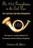 The 101st Pennsylvania in the Civil War  Its Capture and POW Experience