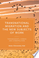 Transnational Migration and the New Subjects of Work