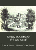 Essays  or  Counsels civil and moral  and the two books Of the proficience and advancement of learning