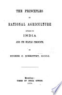 The Principles of Rational Agriculture Applied to India and Its Staple Products