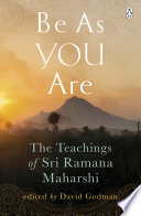 """Be As You Are: The spiritual teachings and wisdom of Sri Ramana Maharshi"" by David Godman, Sri Ramana Maharshi"