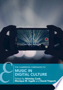 """The Cambridge Companion to Music in Digital Culture"" by Nicholas Cook, Monique M. Ingalls, David Trippett"