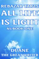 REBAZAR TARZS ALL LIFE IS LIGHT NUBOOK ONE