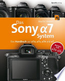 Das Sony Alpha 7 System  : Das Handbuch zur Alpha 7 II, Alpha 7S, Alpha 7R und Alpha 7