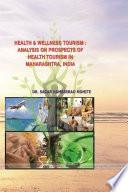 HEALTH   WELLNESS TOURISM  ANALYSIS ON HEALTH TOURISM PROSPECTS IN MAHARASHTRA  INDIA