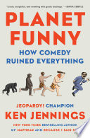 """Planet Funny: How Comedy Ruined Everything"" by Ken Jennings"